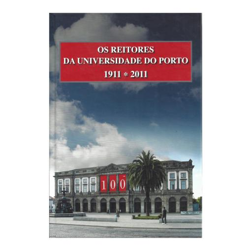 Os Reitores da Universidade do Porto 1911*2011